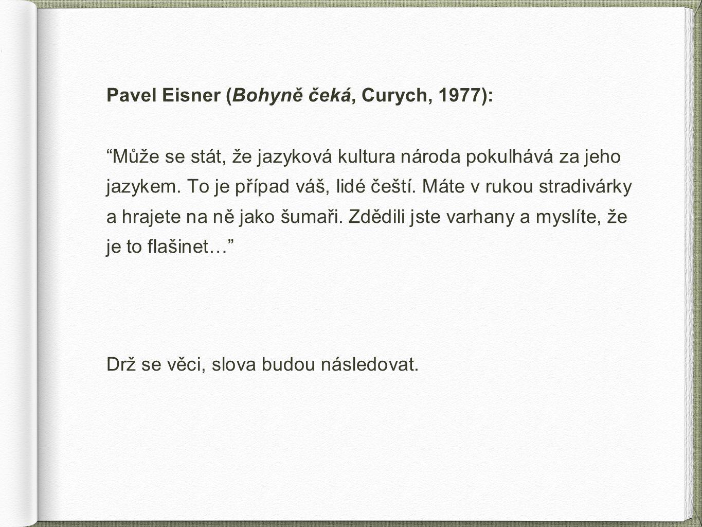 Pavel Eisner (Bohyně čeká, Curych, 1977): Může se stát, že jazyková kultura národa pokulhává za jeho jazykem.