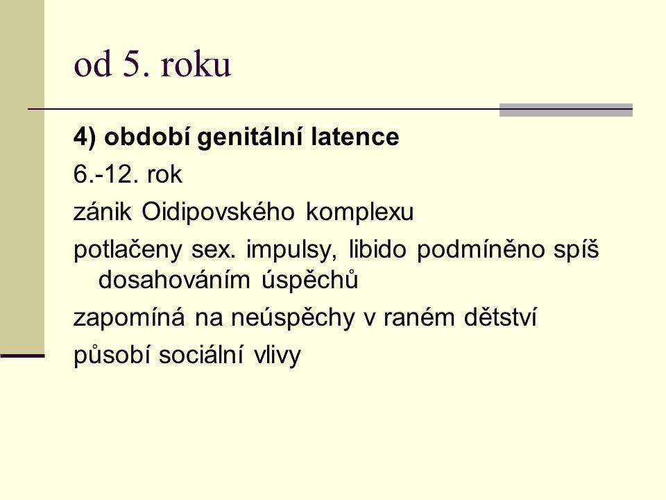 od 5. roku 4) období genitální latence 6.-12. rok