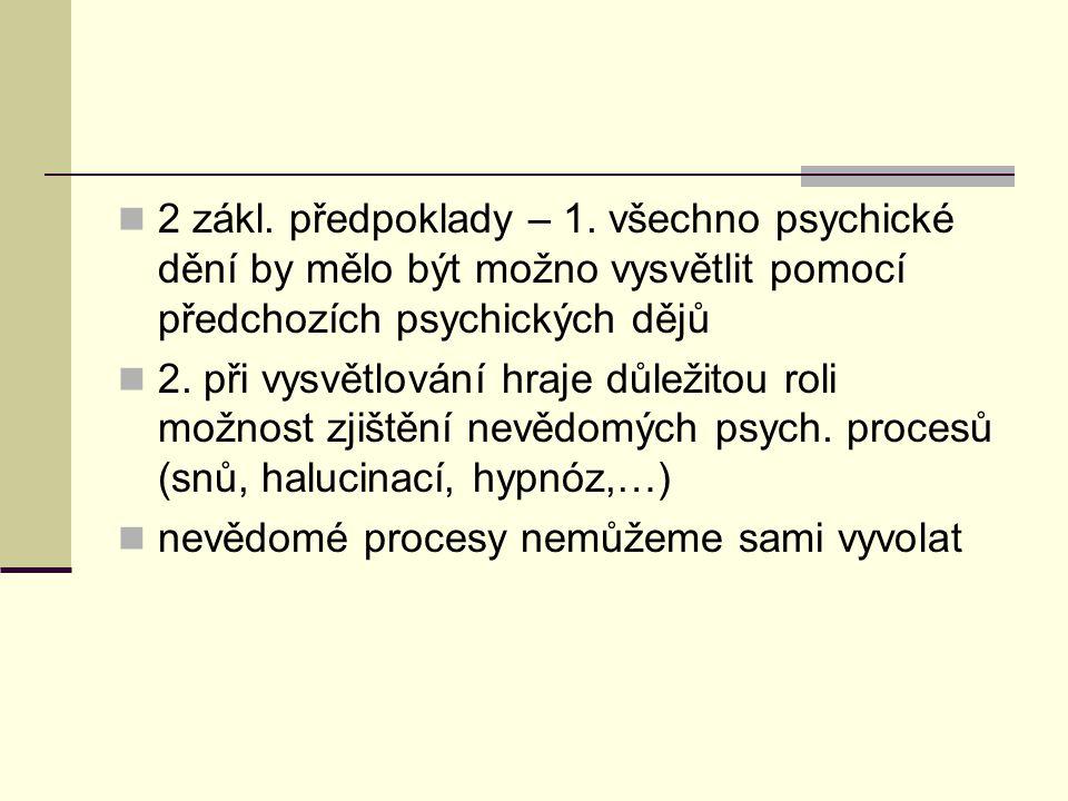 2 zákl. předpoklady – 1. všechno psychické dění by mělo být možno vysvětlit pomocí předchozích psychických dějů