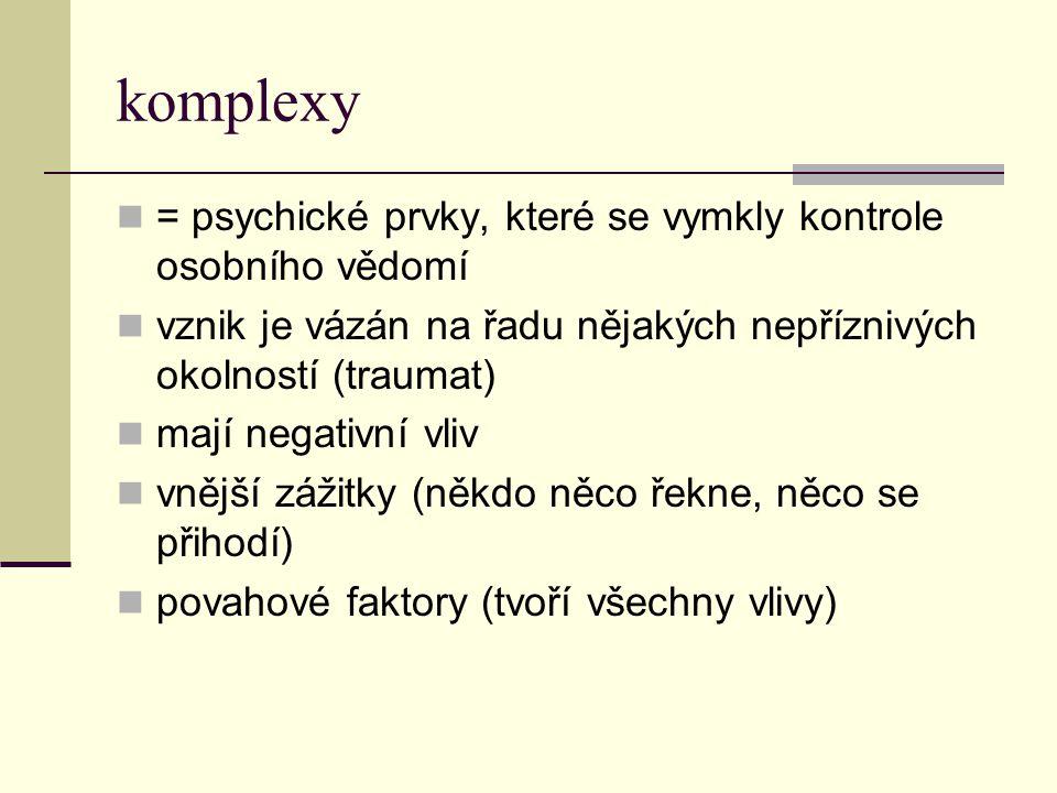 komplexy = psychické prvky, které se vymkly kontrole osobního vědomí