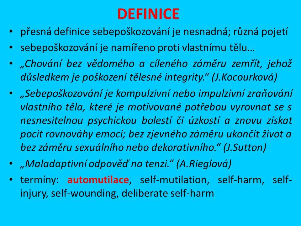 DEFINICE přesná definice sebepoškozování je nesnadná; různá pojetí