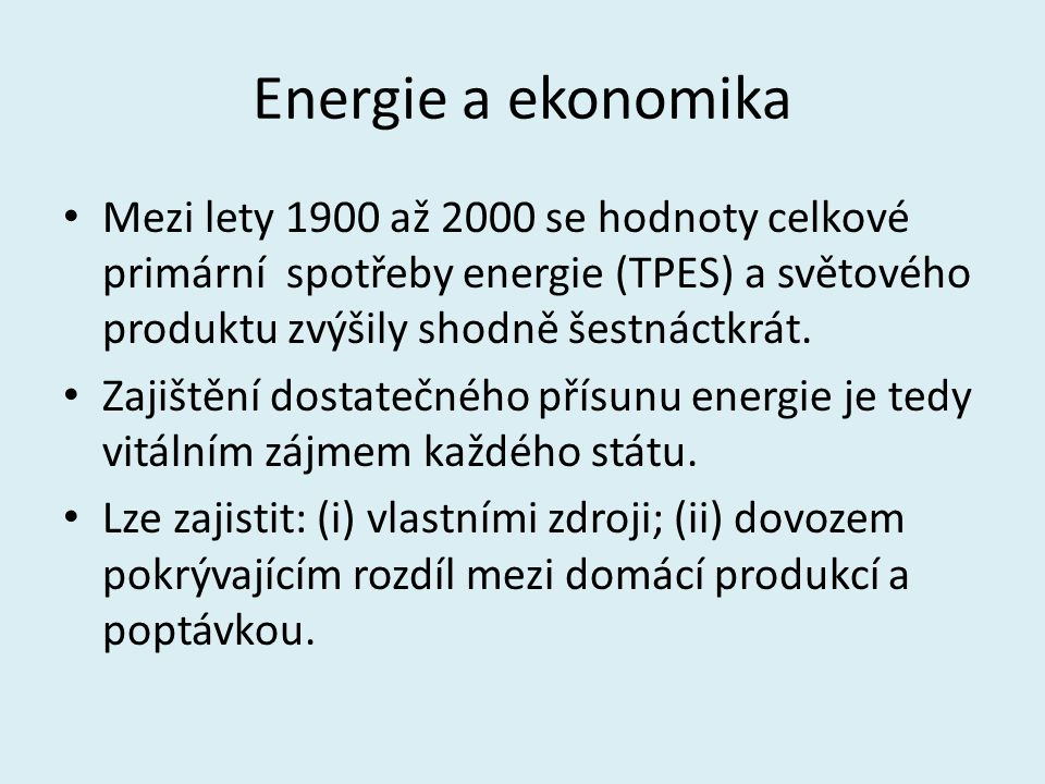 Energie a ekonomika Mezi lety 1900 až 2000 se hodnoty celkové primární spotřeby energie (TPES) a světového produktu zvýšily shodně šestnáctkrát.