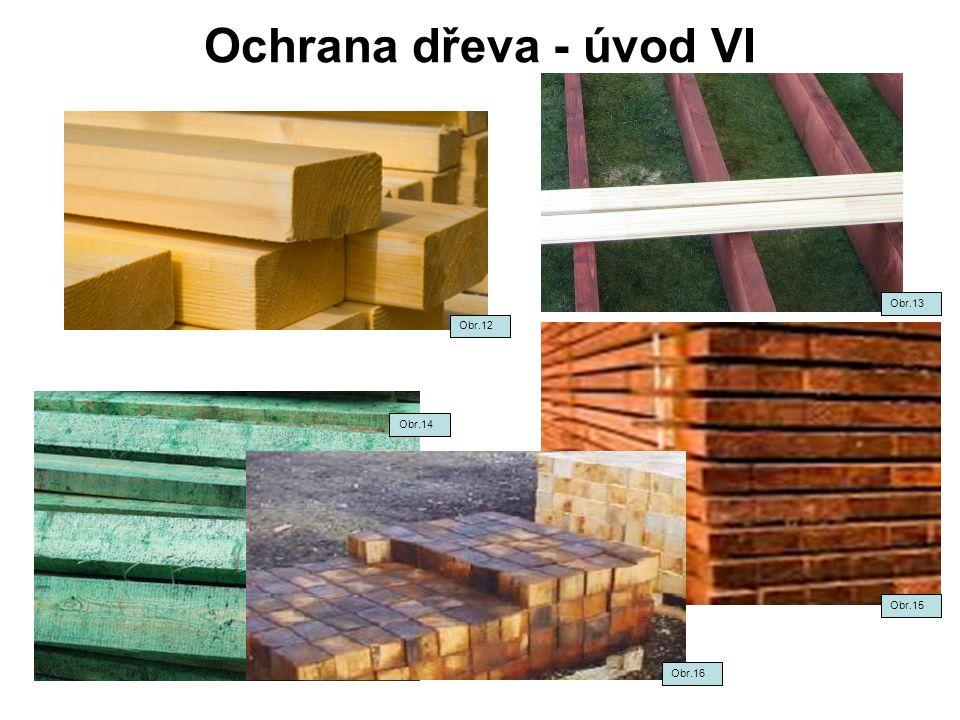 Ochrana dřeva - úvod VI Obr.13 Obr.12 Obr.14 Obr.15 Obr.16
