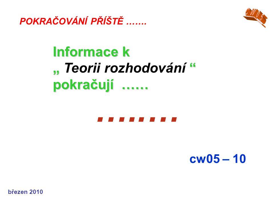 """…..… Informace k """" Teorii rozhodování pokračují …… cw05 – 10 CW05"""