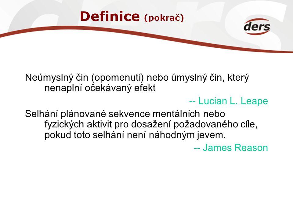 Definice (pokrač) Neúmyslný čin (opomenutí) nebo úmyslný čin, který nenaplní očekávaný efekt. -- Lucian L. Leape.