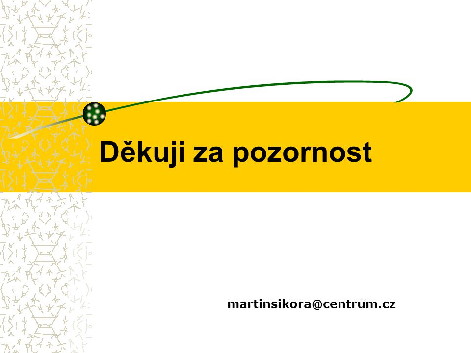 Děkuji za pozornost martinsikora@centrum.cz