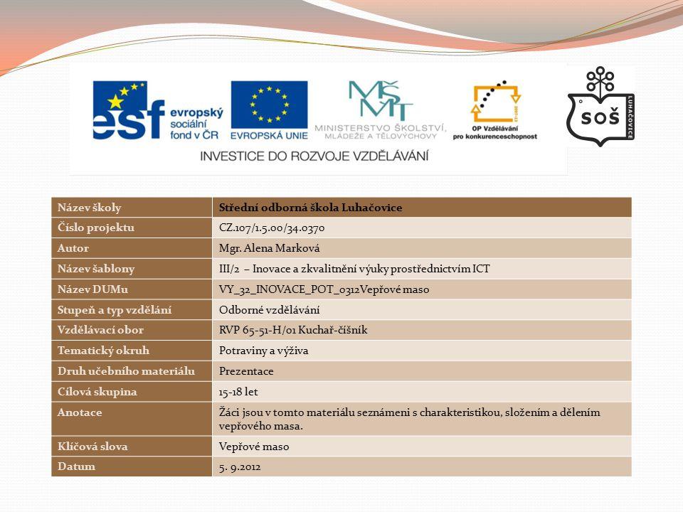 Název školy Střední odborná škola Luhačovice. Číslo projektu. CZ.107/1.5.00/34.0370. Autor. Mgr. Alena Marková.