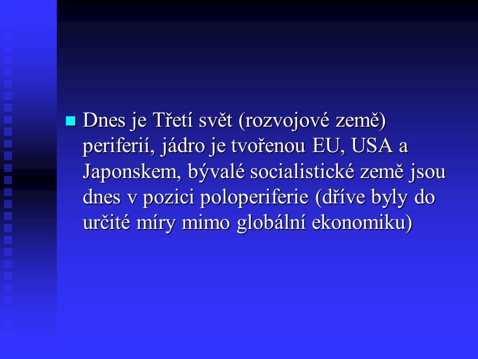 Dnes je Třetí svět (rozvojové země) periferií, jádro je tvořenou EU, USA a Japonskem, bývalé socialistické země jsou dnes v pozici poloperiferie (dříve byly do určité míry mimo globální ekonomiku)