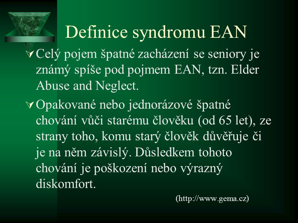 Definice syndromu EAN Celý pojem špatné zacházení se seniory je známý spíše pod pojmem EAN, tzn. Elder Abuse and Neglect.