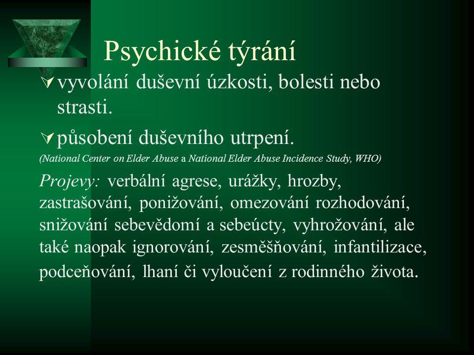 Psychické týrání vyvolání duševní úzkosti, bolesti nebo strasti.