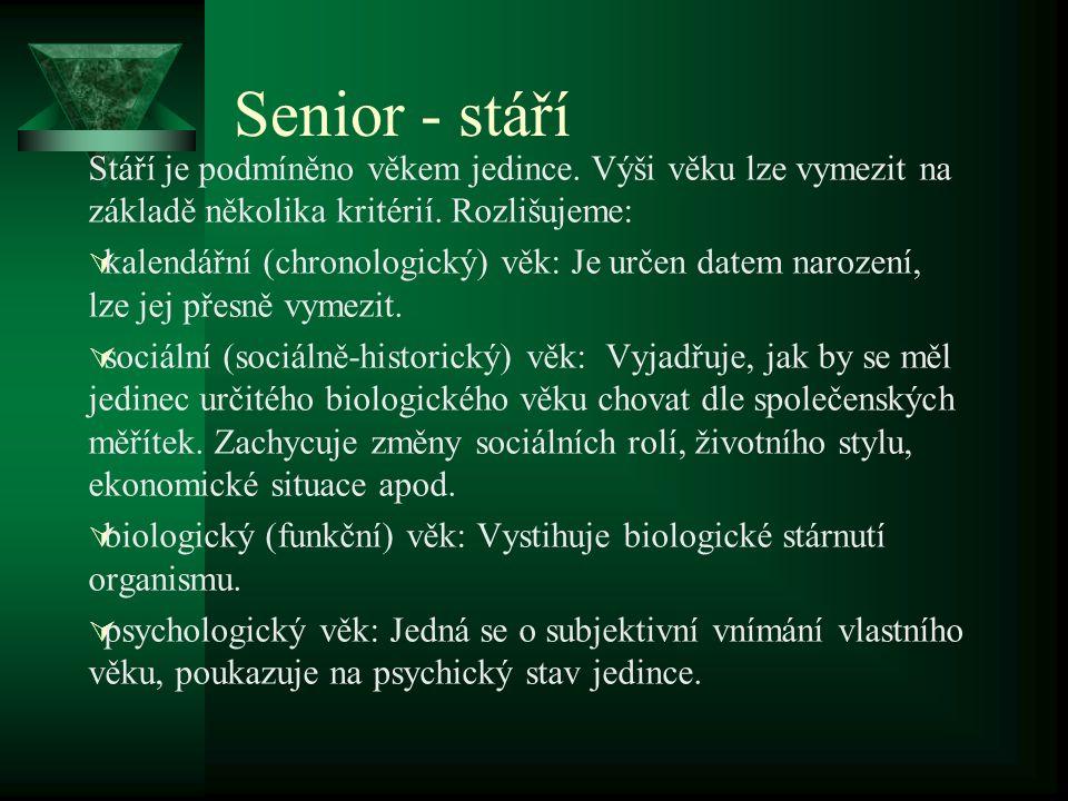 Senior - stáří Stáří je podmíněno věkem jedince. Výši věku lze vymezit na základě několika kritérií. Rozlišujeme:
