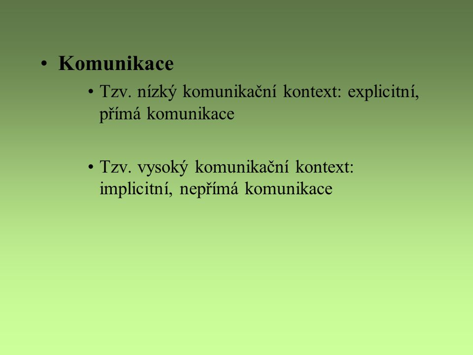 Komunikace Tzv. nízký komunikační kontext: explicitní, přímá komunikace.