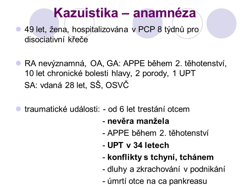 Kazuistika – anamnéza 49 let, žena, hospitalizována v PCP 8 týdnů pro disociativní křeče.