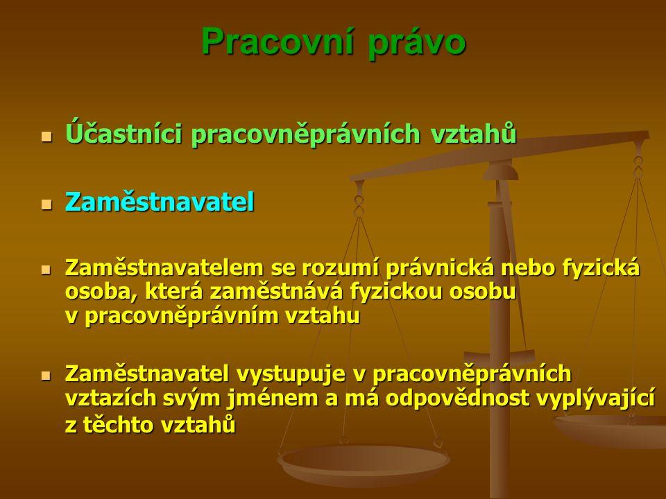 Pracovní právo Účastníci pracovněprávních vztahů Zaměstnavatel
