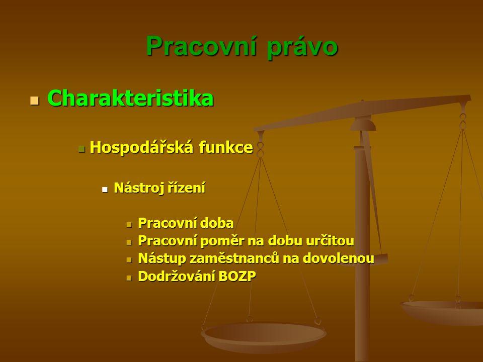 Pracovní právo Charakteristika Hospodářská funkce Nástroj řízení