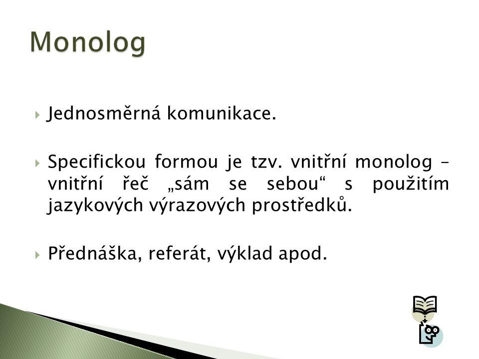 Monolog Jednosměrná komunikace.