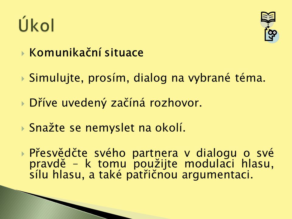 Úkol Komunikační situace Simulujte, prosím, dialog na vybrané téma.