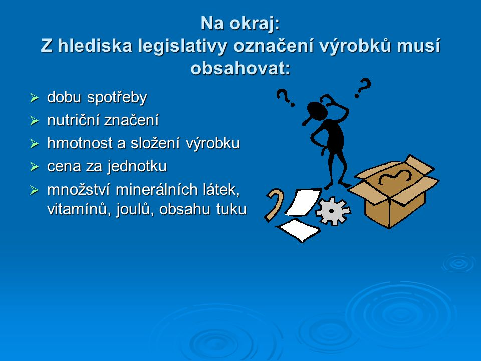 Na okraj: Z hlediska legislativy označení výrobků musí obsahovat:
