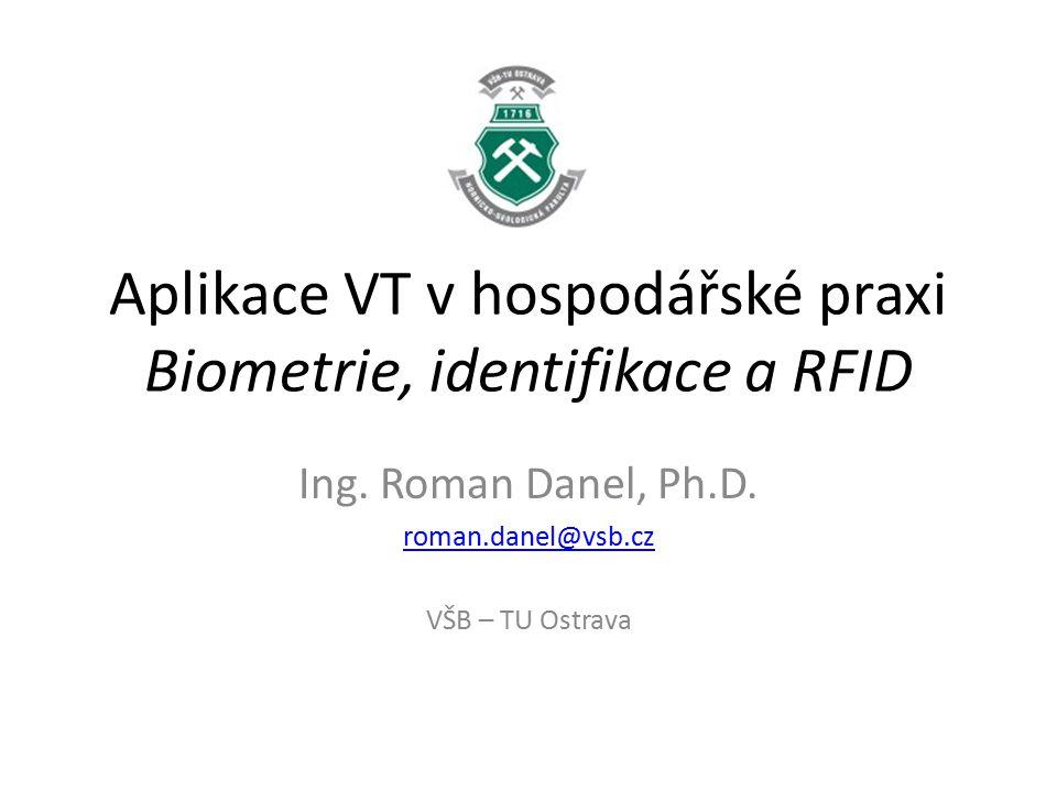 Aplikace VT v hospodářské praxi Biometrie, identifikace a RFID