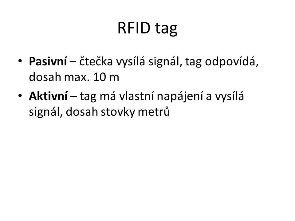 RFID tag Pasivní – čtečka vysílá signál, tag odpovídá, dosah max. 10 m