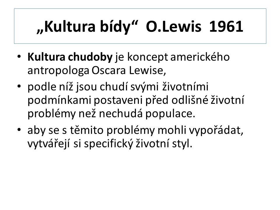 """""""Kultura bídy O.Lewis 1961 Kultura chudoby je koncept amerického antropologa Oscara Lewise,"""