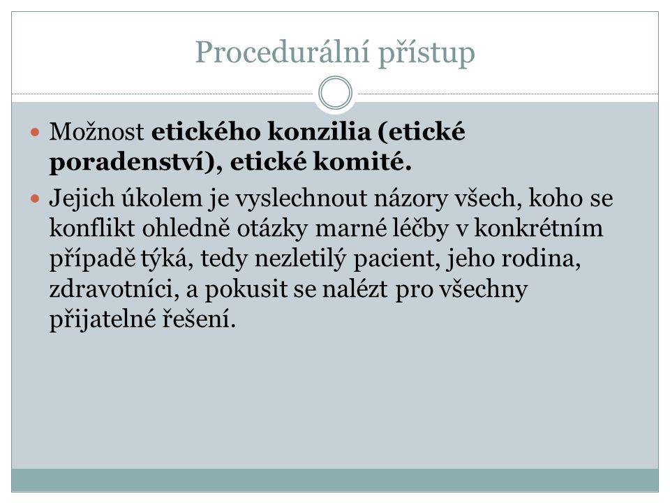 Procedurální přístup Možnost etického konzilia (etické poradenství), etické komité.
