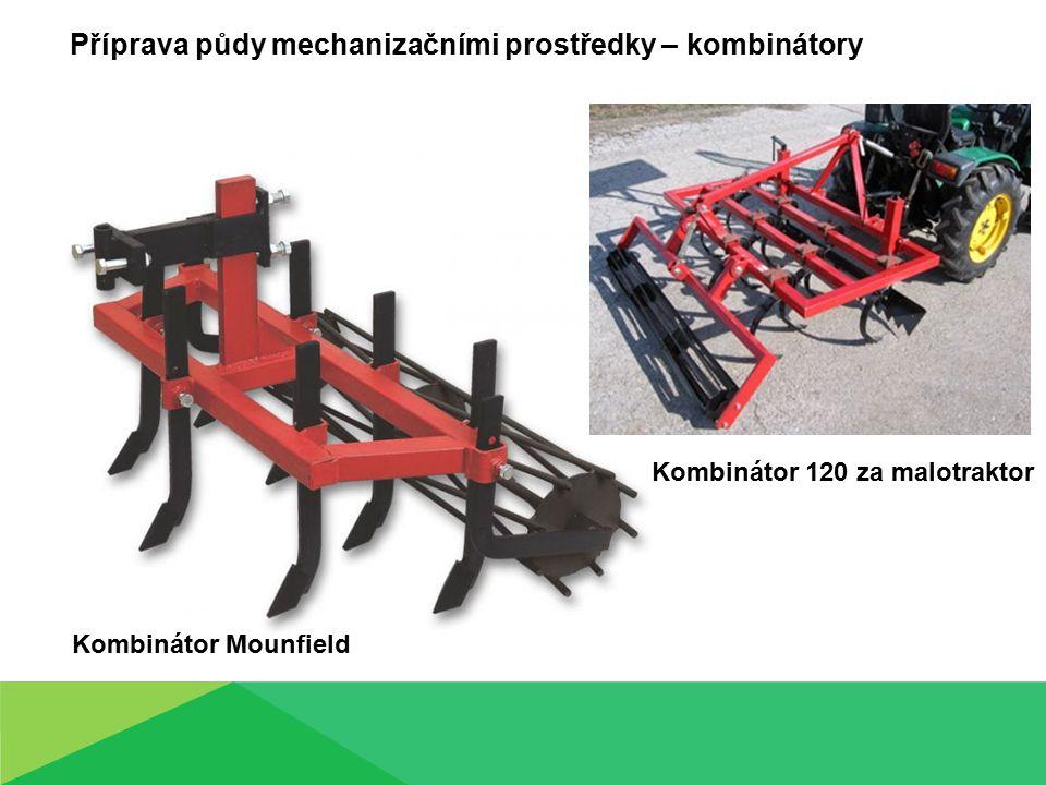 Příprava půdy mechanizačními prostředky – kombinátory
