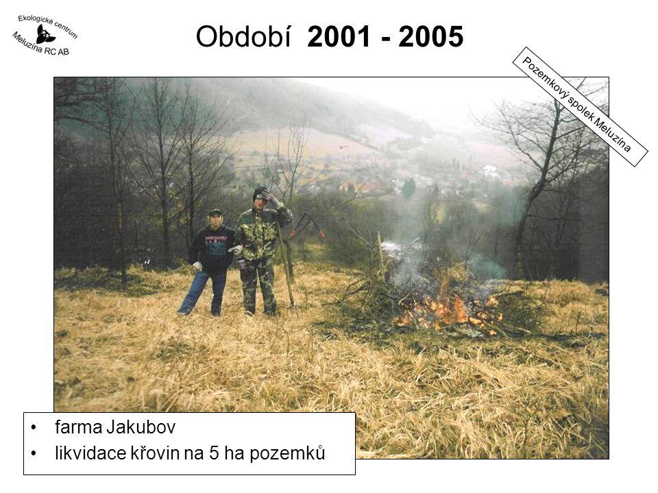 Období 2001 - 2005 farma Jakubov likvidace křovin na 5 ha pozemků