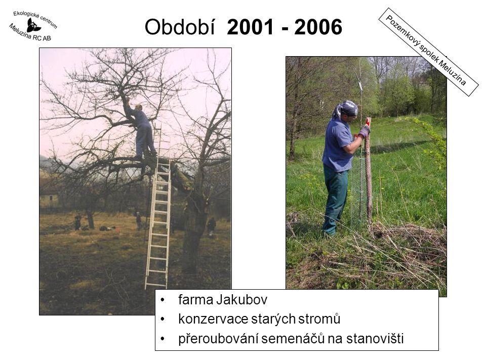 Období 2001 - 2006 farma Jakubov konzervace starých stromů