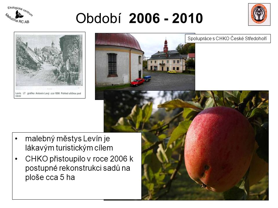 Období 2006 - 2010 malebný městys Levín je lákavým turistickým cílem