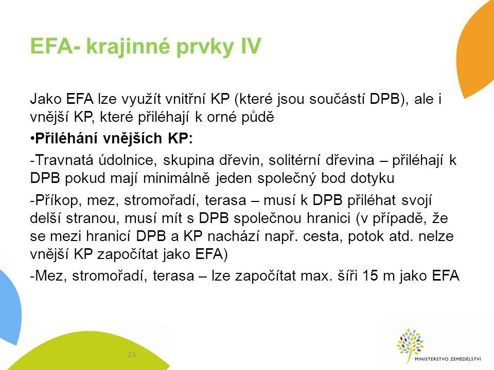 EFA- krajinné prvky IV Jako EFA lze využít vnitřní KP (které jsou součástí DPB), ale i vnější KP, které přiléhají k orné půdě.