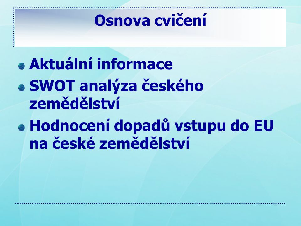 Osnova cvičení Aktuální informace. SWOT analýza českého zemědělství.