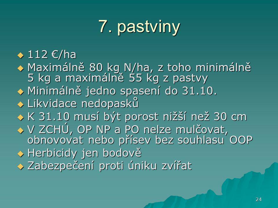 7. pastviny 112 €/ha. Maximálně 80 kg N/ha, z toho minimálně 5 kg a maximálně 55 kg z pastvy. Minimálně jedno spasení do 31.10.