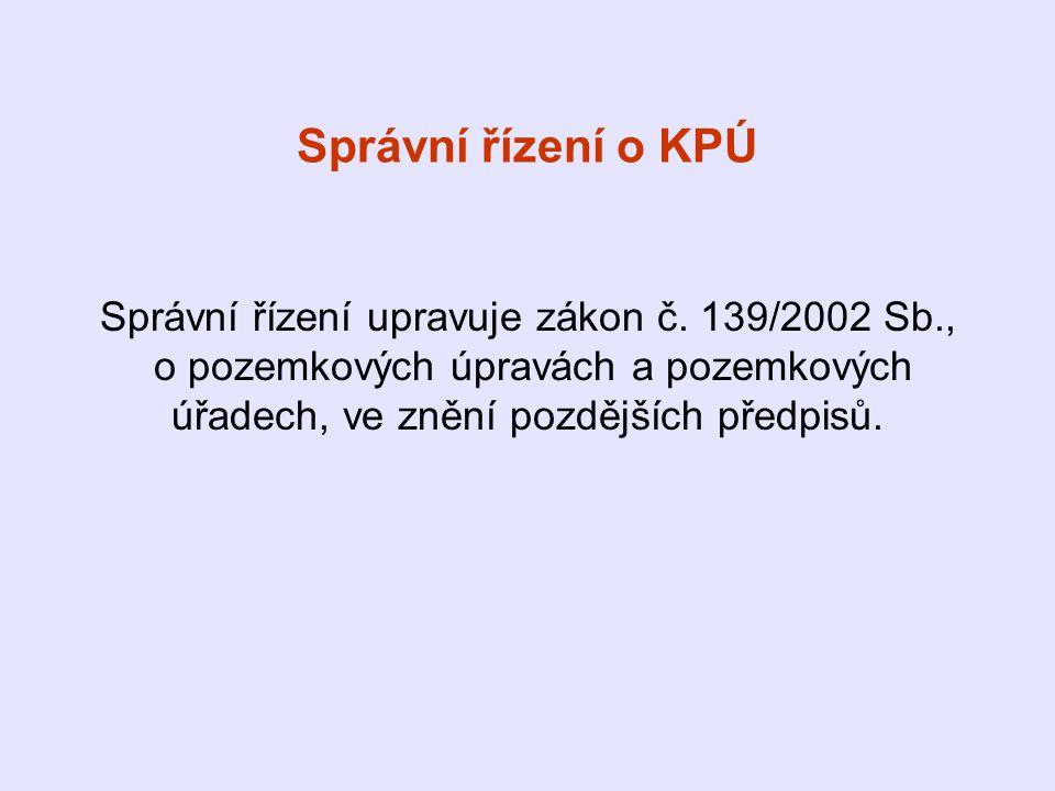 Správní řízení o KPÚ Správní řízení upravuje zákon č.