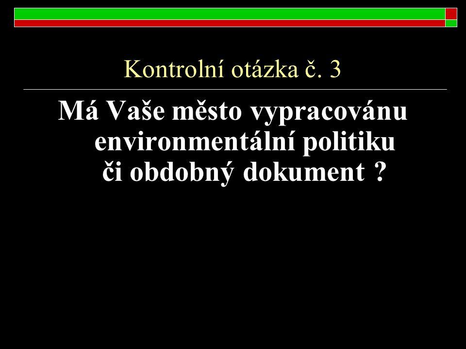 Kontrolní otázka č. 3 Má Vaše město vypracovánu environmentální politiku či obdobný dokument