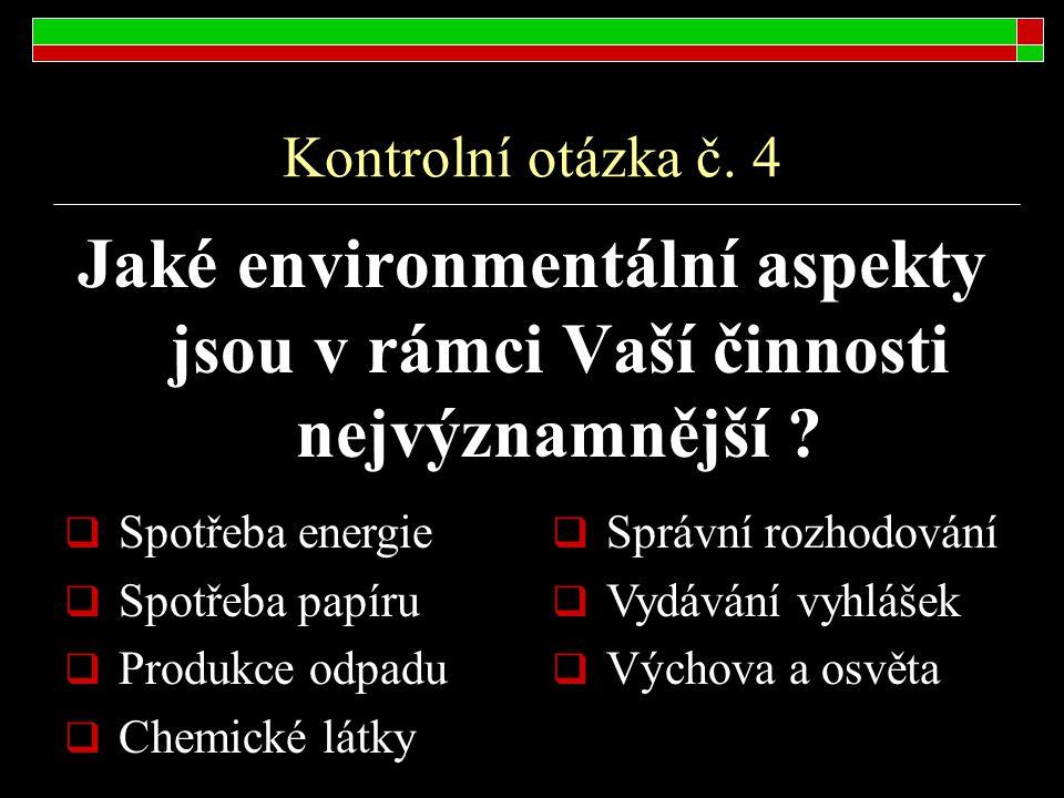 Kontrolní otázka č. 4 Jaké environmentální aspekty jsou v rámci Vaší činnosti nejvýznamnější Spotřeba energie.