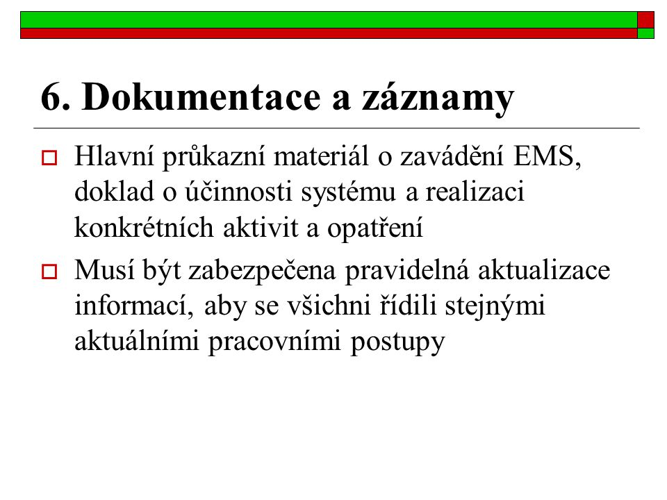 6. Dokumentace a záznamy Hlavní průkazní materiál o zavádění EMS, doklad o účinnosti systému a realizaci konkrétních aktivit a opatření.