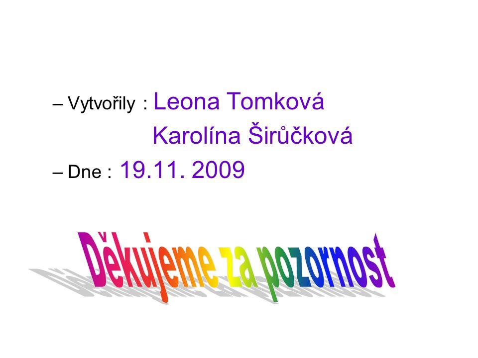 Karolína Širůčková Děkujeme za pozornost Vytvořily : Leona Tomková