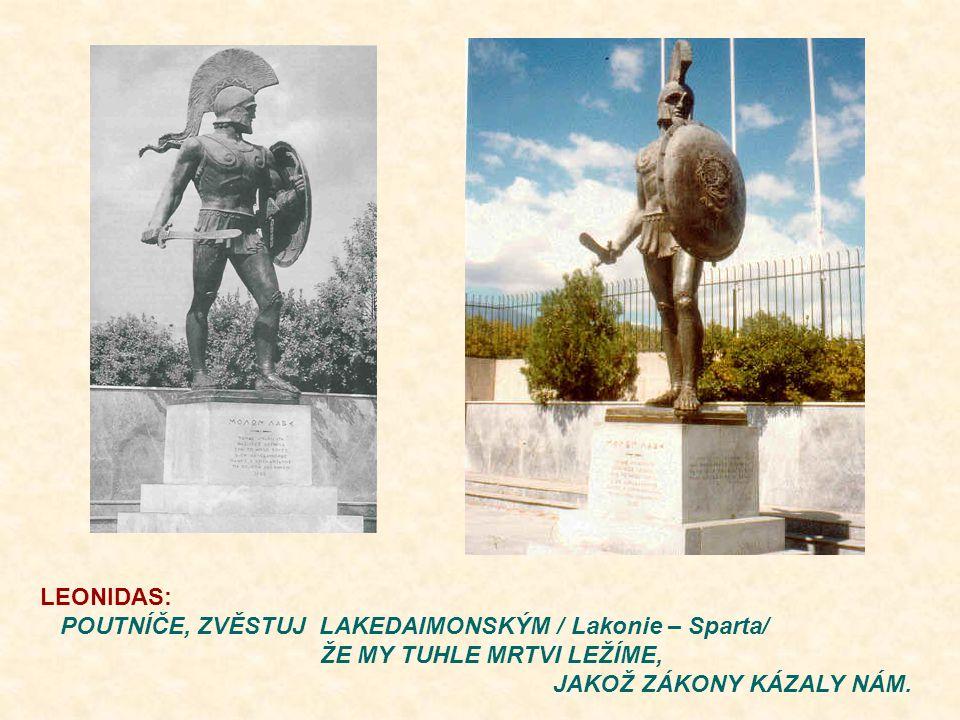LEONIDAS: POUTNÍČE, ZVĚSTUJ LAKEDAIMONSKÝM / Lakonie – Sparta/ ŽE MY TUHLE MRTVI LEŽÍME, JAKOŽ ZÁKONY KÁZALY NÁM.