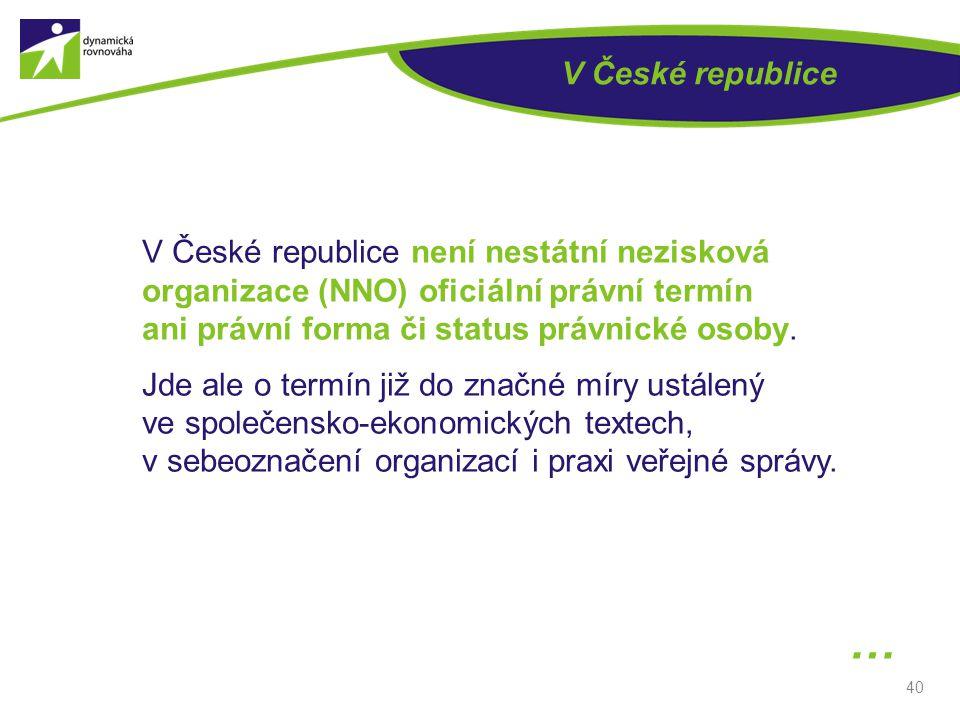 V České republice V České republice není nestátní nezisková organizace (NNO) oficiální právní termín ani právní forma či status právnické osoby.