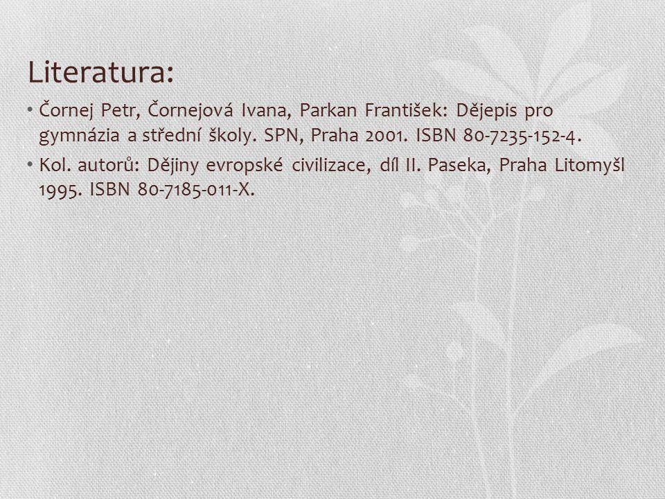 Literatura: Čornej Petr, Čornejová Ivana, Parkan František: Dějepis pro gymnázia a střední školy. SPN, Praha 2001. ISBN 80-7235-152-4.