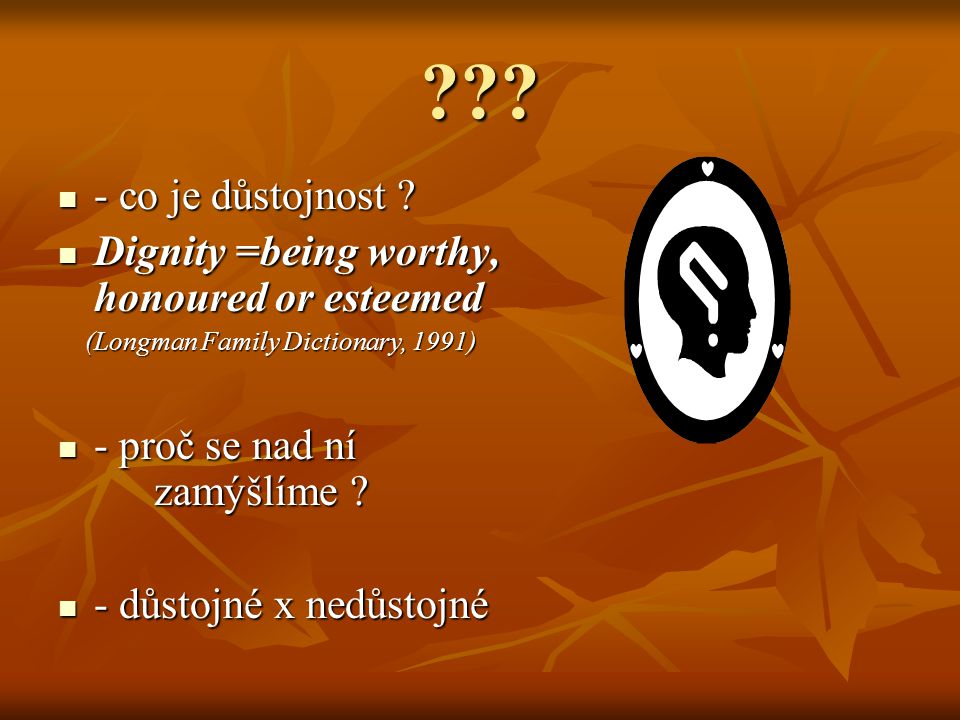 - co je důstojnost Dignity =being worthy, honoured or esteemed