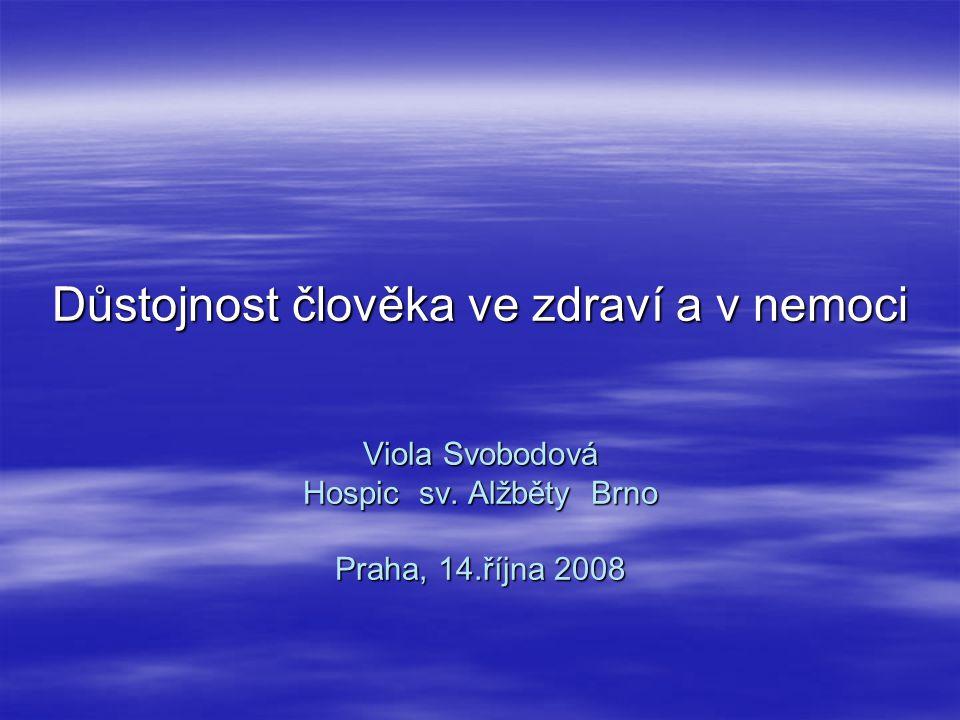 Důstojnost člověka ve zdraví a v nemoci Viola Svobodová Hospic sv