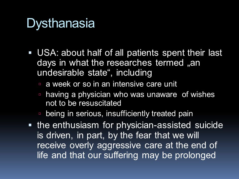 "Dysthanasia USA: about half of all patients spent their last days in what the researches termed ""an undesirable state , including."