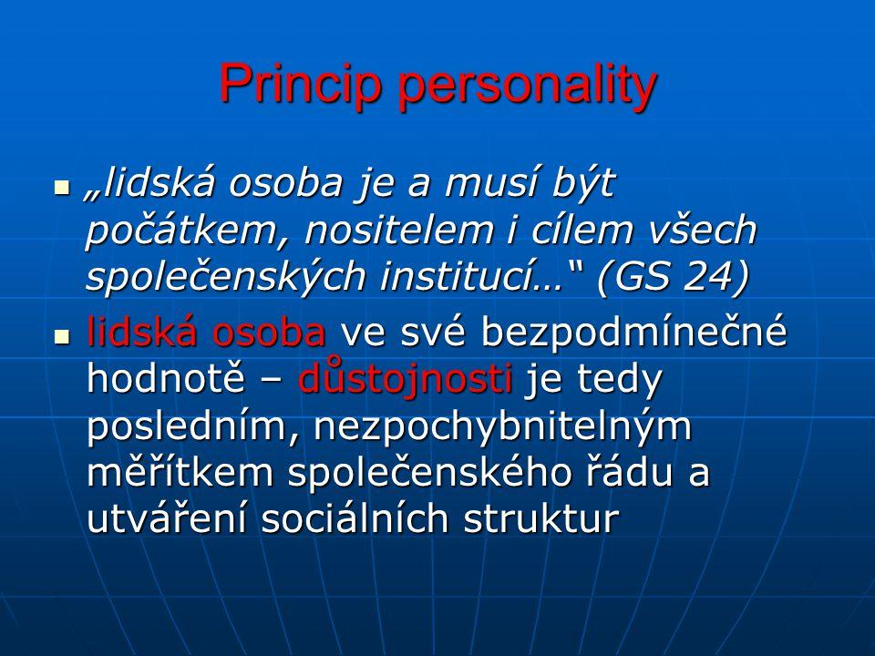 """Princip personality """"lidská osoba je a musí být počátkem, nositelem i cílem všech společenských institucí… (GS 24)"""