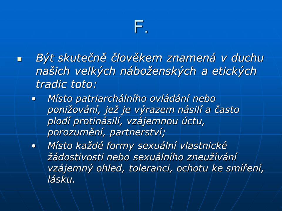 F. Být skutečně člověkem znamená v duchu našich velkých náboženských a etických tradic toto: