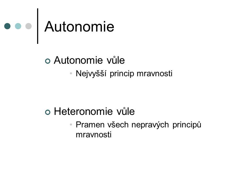 Autonomie Autonomie vůle Heteronomie vůle Nejvyšší princip mravnosti