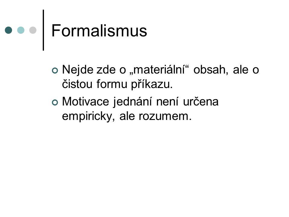 """Formalismus Nejde zde o """"materiální obsah, ale o čistou formu příkazu."""