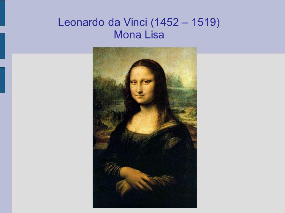 Leonardo da Vinci (1452 – 1519) Mona Lisa