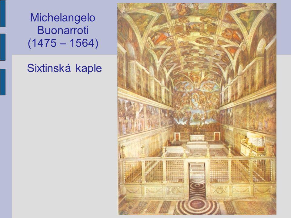 Michelangelo Buonarroti (1475 – 1564) Sixtinská kaple